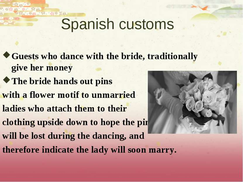 Spanish customs Guests who dance with the bride, traditionally give her money...