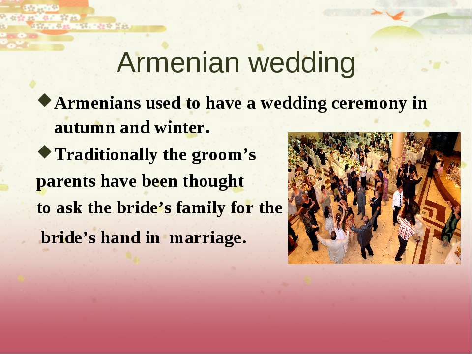 Armenian wedding Armenians used to have a wedding ceremony in autumn and wint...