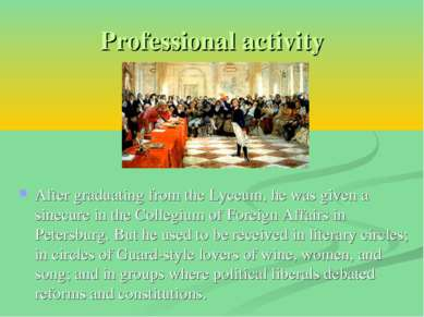 Professional activity After graduating from the Lyceum, he was given a sinecu...