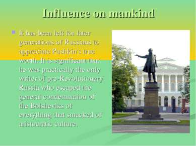 Influence on mankind It has been left for later generations of Russians to ap...