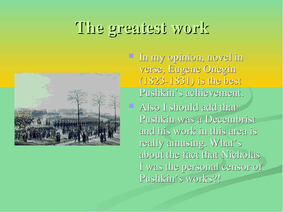 The greatest work In my opinion, novel in verse, Eugene Onegin (1823-1831) is...