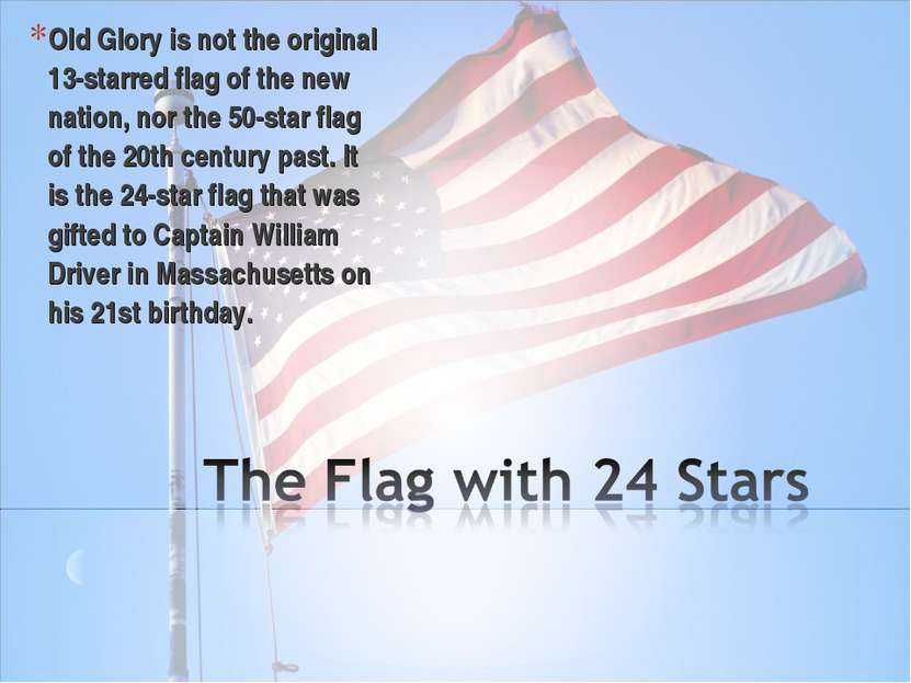 Old Glory is not the original 13-starred flag of the new nation, nor the 50-s...