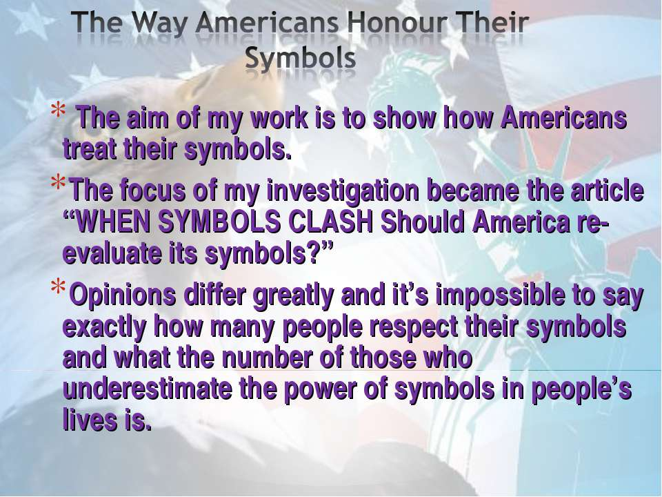 The aim of my work is to show how Americans treat their symbols. The aim of m...