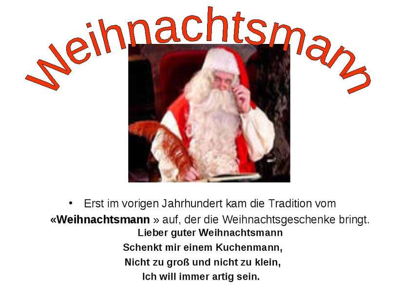 Erst im vorigen Jahrhundert kam die Tradition vom «Weihnachtsmann » auf, der ...
