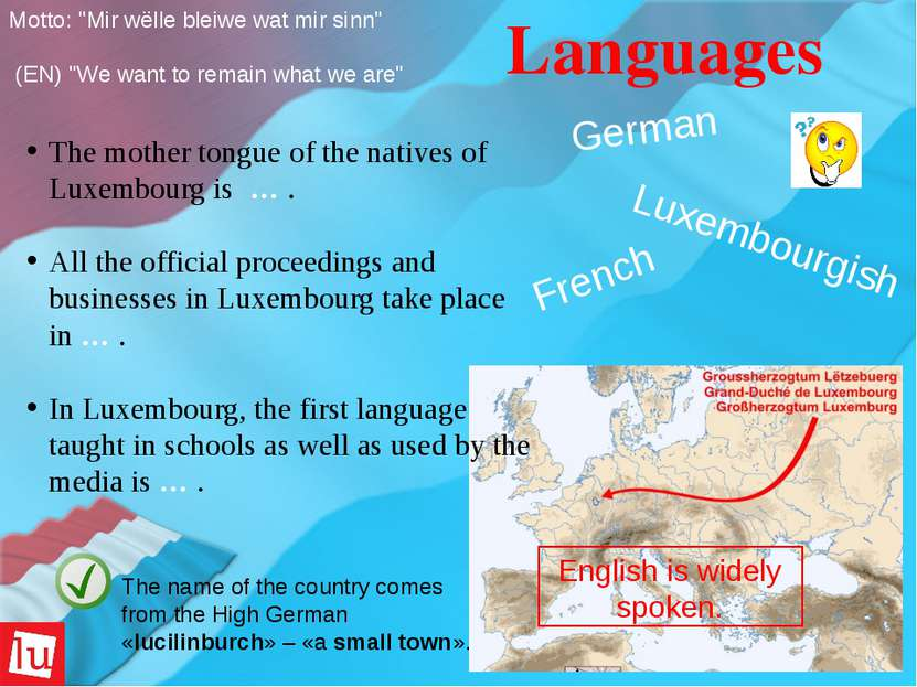 Luxembourgish English is widely spoken.