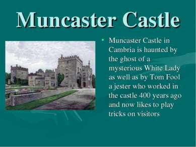 Muncaster Castle Muncaster Castle in Cambria is haunted by the ghost of a mys...