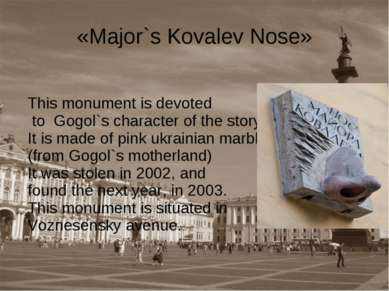 «Major`s Kovalev Nose» This monument is devoted to Gogol`s character of the s...