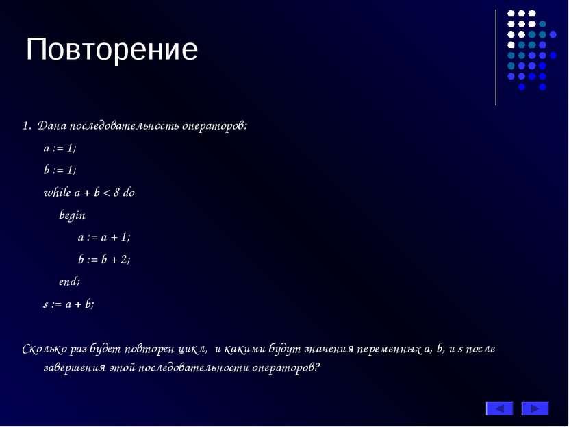 Повторение 1. Дана последовательность операторов: а := 1; b := 1; while a + b...