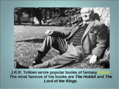 J.R.R. Tolkien wrote popular books of fantasy fiction. The most famous of his...