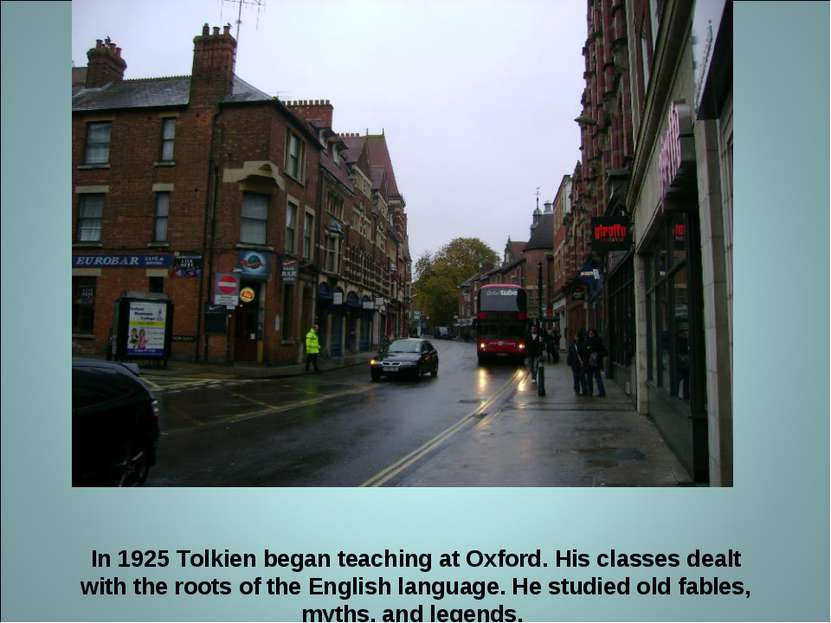 In 1925 Tolkien began teaching at Oxford. His classes dealt with the roots of...