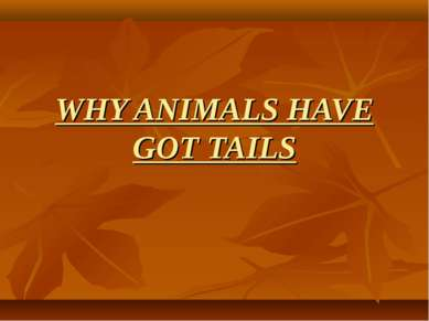 WHY ANIMALS HAVE GOT TAILS