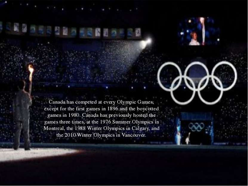 Canada has competed at every Olympic Games, except for the first games in 189...