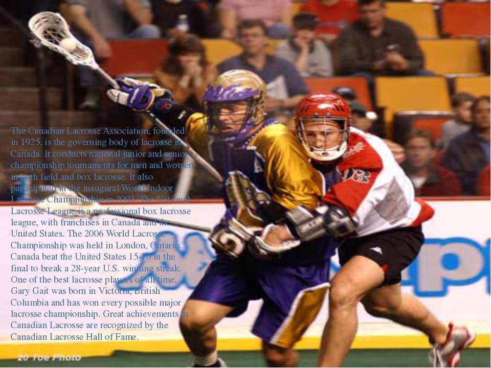 The Canadian Lacrosse Association, founded in 1925, is the governing body of ...