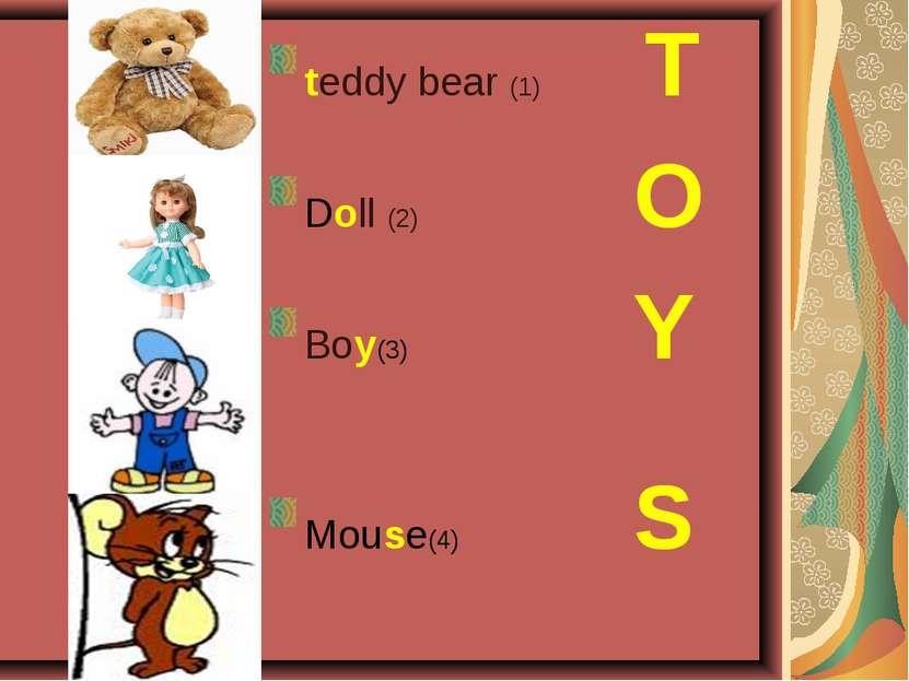 teddy bear (1) T Doll (2) O Boy(3) Y Mouse(4) S