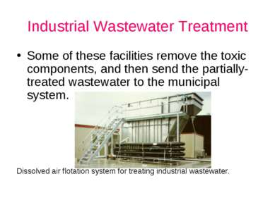 Industrial Wastewater Treatment Some of these facilities remove the toxic com...