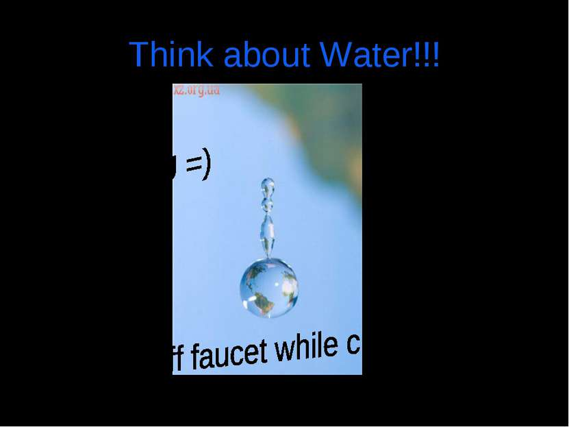 Think about Water!!!