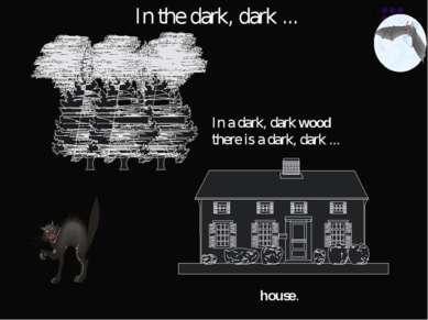 house. In the dark, dark ... In a dark, dark wood there is a dark, dark ...