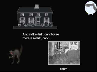 room. And in the dark, dark house there is a dark, dark ...