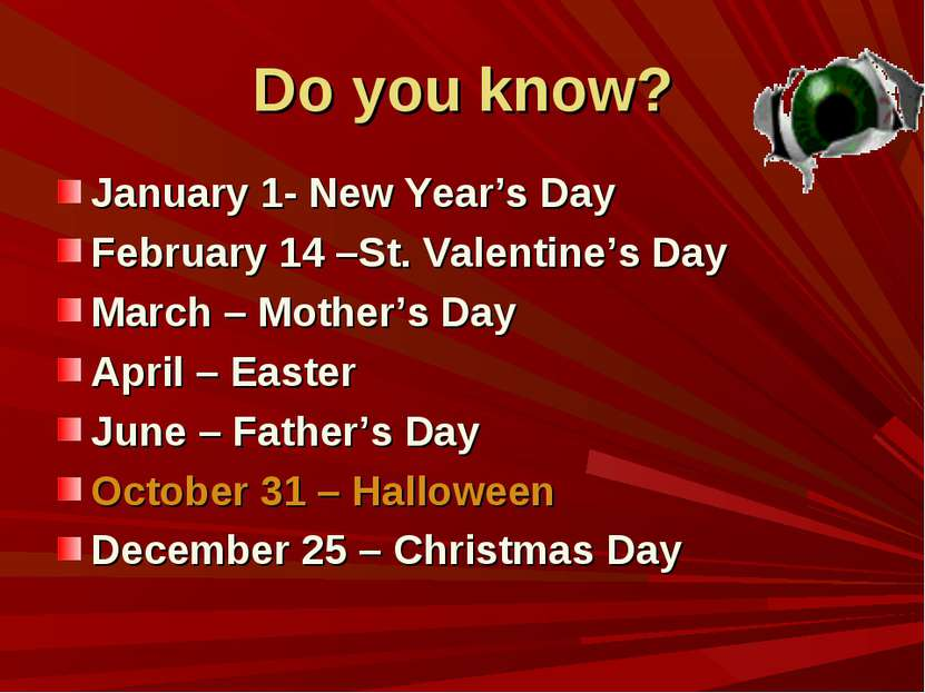 Do you know? January 1- New Year's Day February 14 –St. Valentine's Day March...