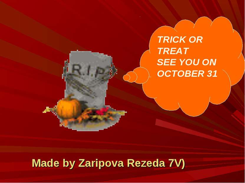 Made by Zaripova Rezeda 7V) TRICK OR TREAT SEE YOU ON OCTOBER 31