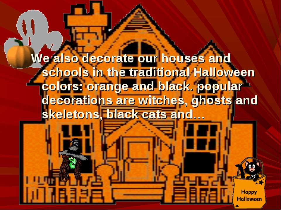 We also decorate our houses and schools in the traditional Halloween colors: ...