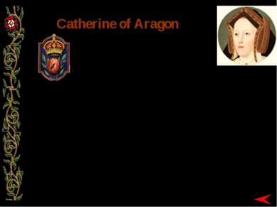 Catherine of Aragon Catherine of Aragon was the first of the six wives of Kin...