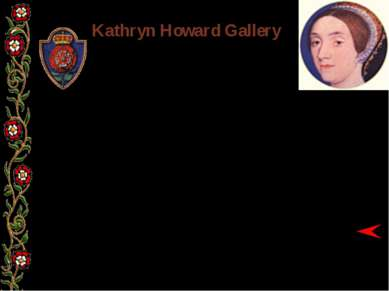 Kathryn Howard Gallery BORN: 1521 MARRIED: 28 JULY 1540 EXECUTED: 13 FEBRUARY...