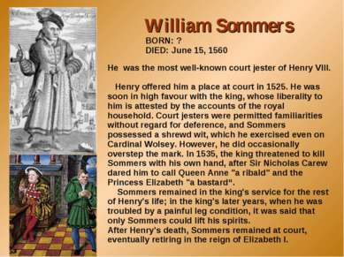 William Sommers BORN: ? DIED: June 15, 1560 He was the most well-known court ...
