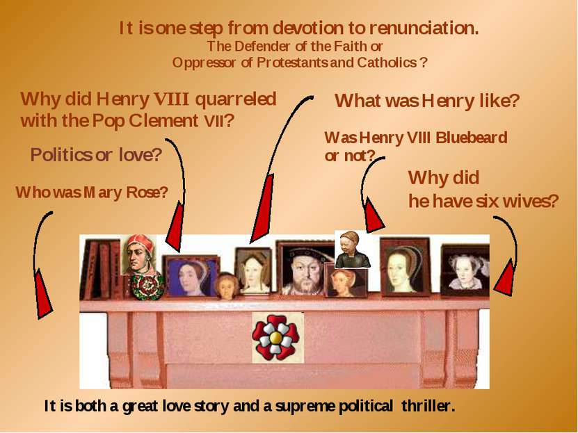Politics or love? What was Henry like? Why did he have six wives? It is one s...