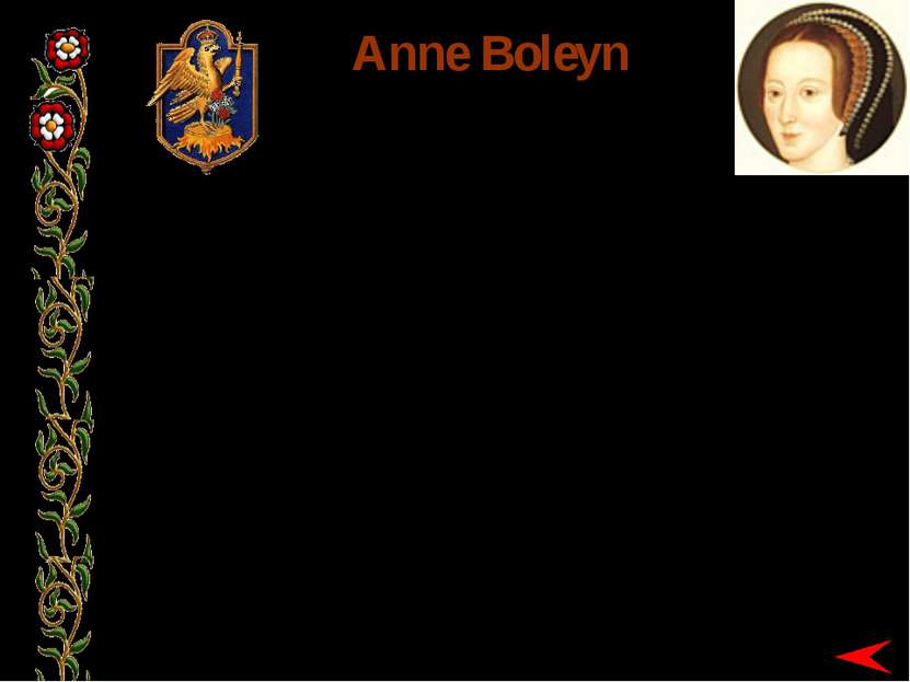 BORN: c.1500? MARRIED: JANUARY 1533 EXECUTED: 19 MAY 1536 Anne Boleyn Anne wa...