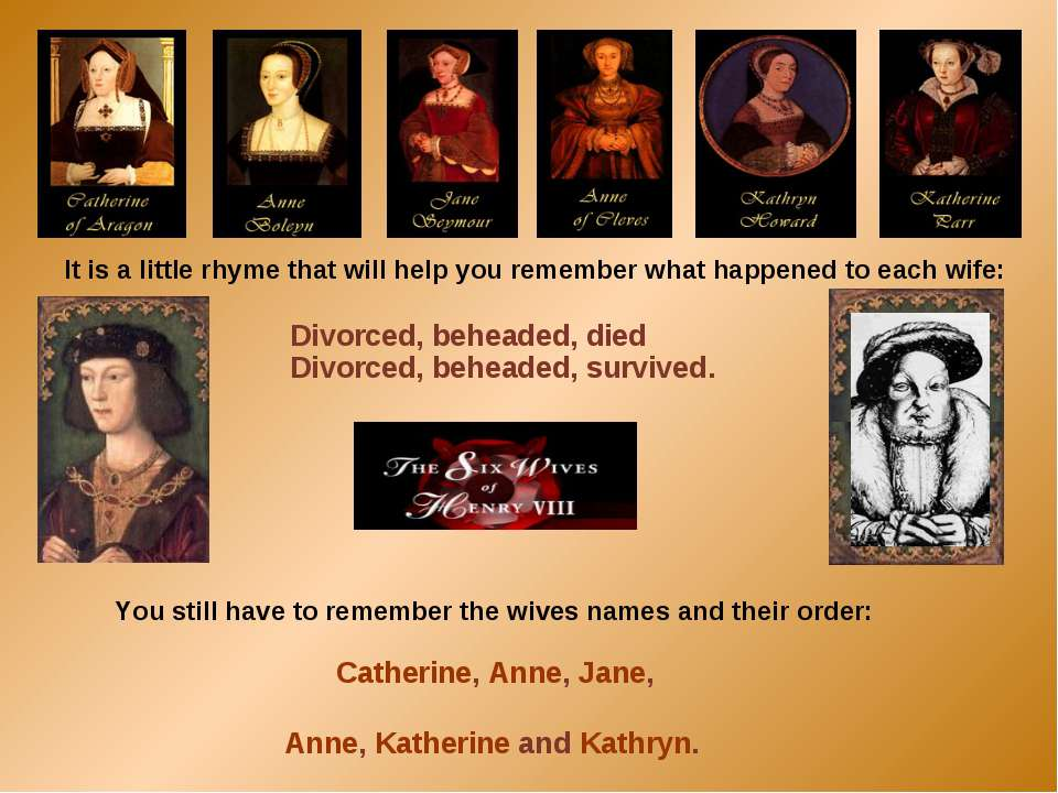 You still have to remember the wives names and their order: Catherine, Anne, ...