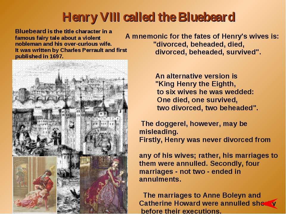 Henry VIII called the Bluebeard A mnemonic for the fates of Henry's wives is:...