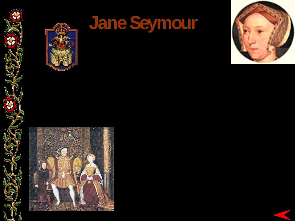 BORN: c. 1509 MARRIED: 30 MAY 1536 DIED: 24 OCTOBER 1537 Jane Seymour In Octo...