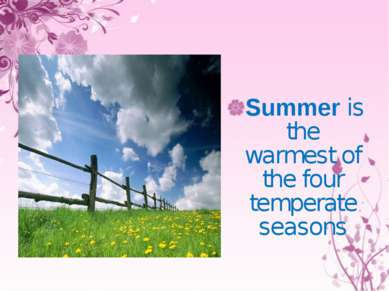 Summer is the warmest of the four temperate seasons