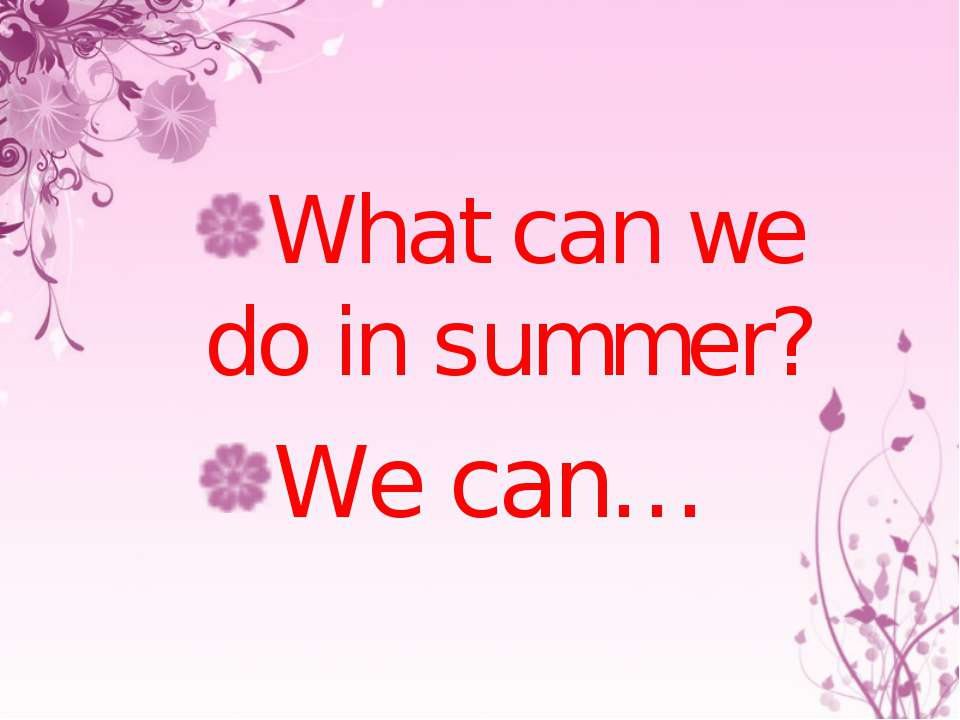 What can we do in summer? We can…