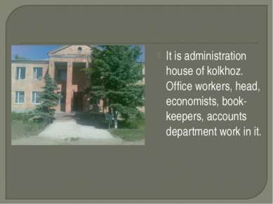 It is administration house of kolkhoz. Office workers, head, economists, book...