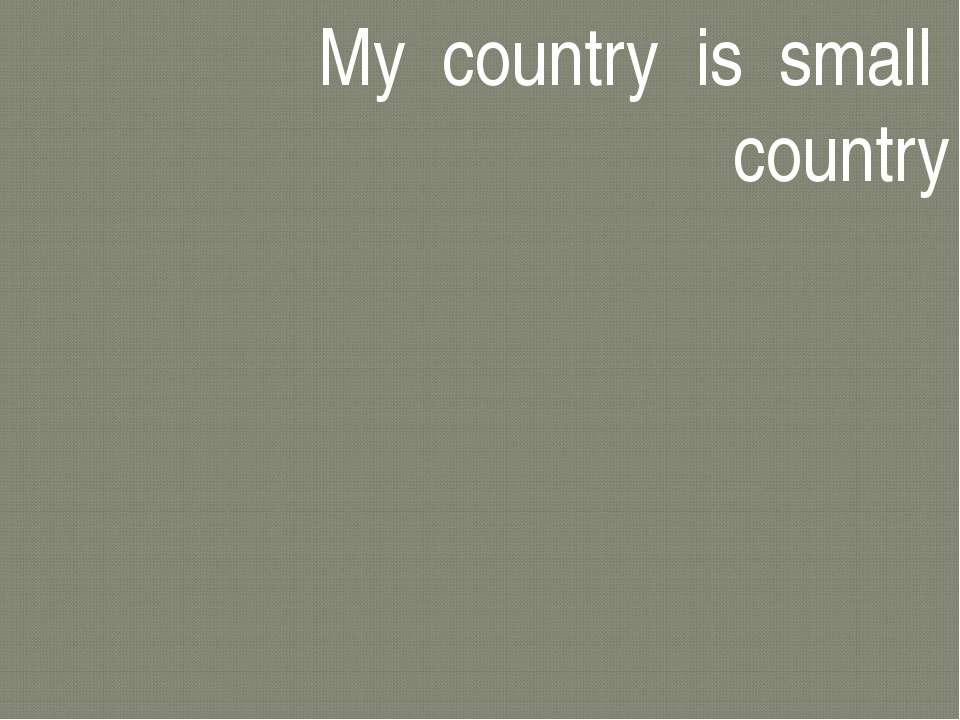 My country is small country