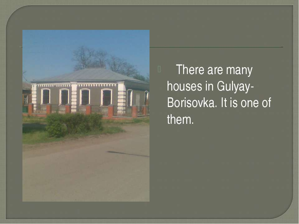 There are many houses in Gulyay-Borisovka. It is one of them.
