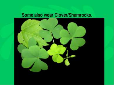 Some also wear Clover/Shamrocks.