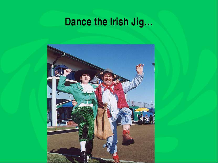 Dance the Irish Jig…