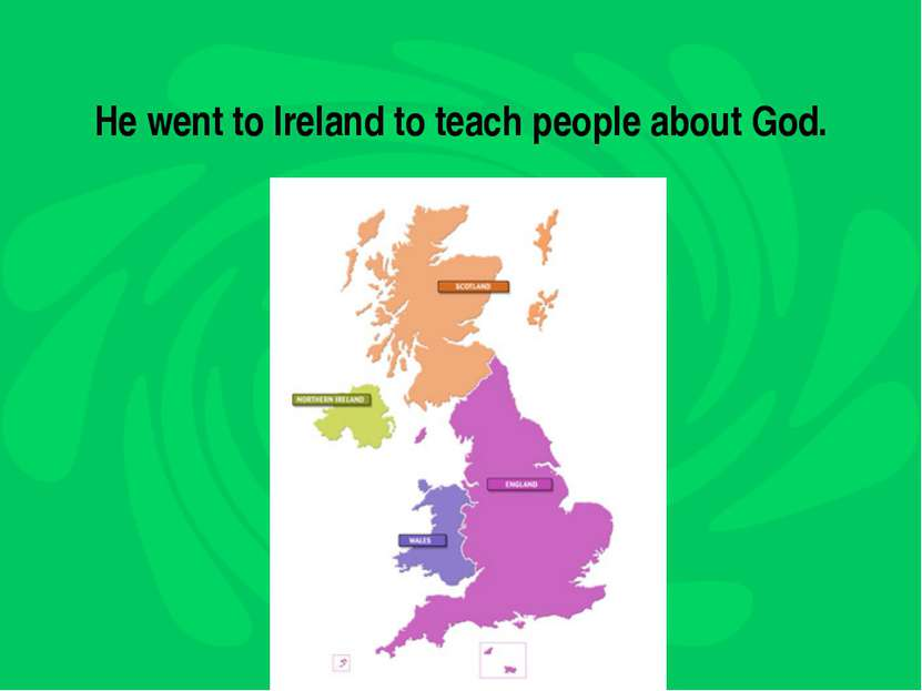 He went to Ireland to teach people about God.