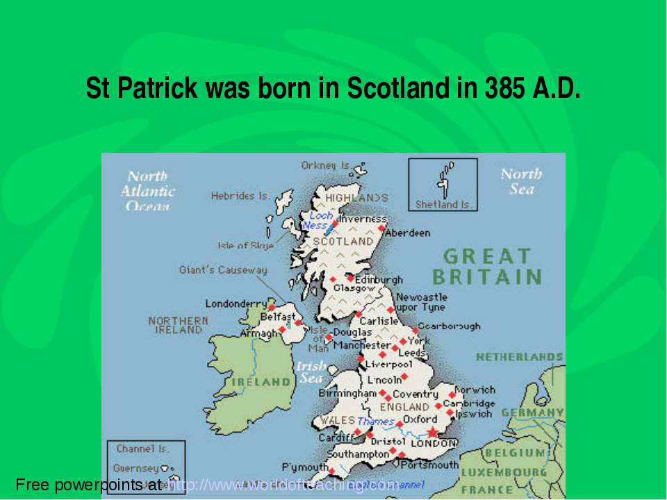 St Patrick was born in Scotland in 385 A.D. Free powerpoints at http://www.wo...