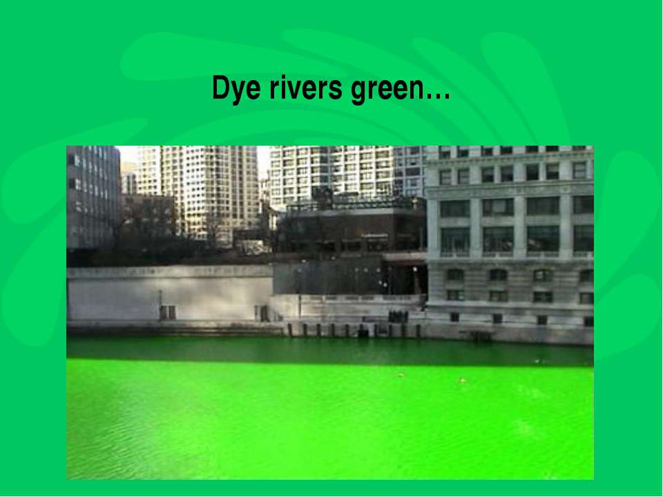 Dye rivers green…