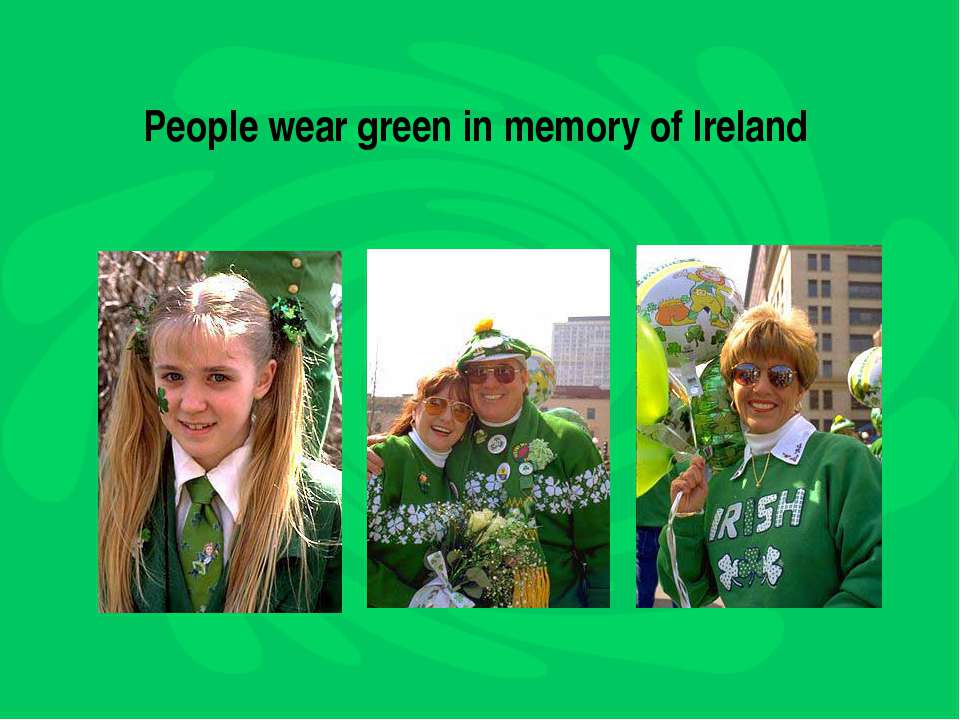 People wear green in memory of Ireland