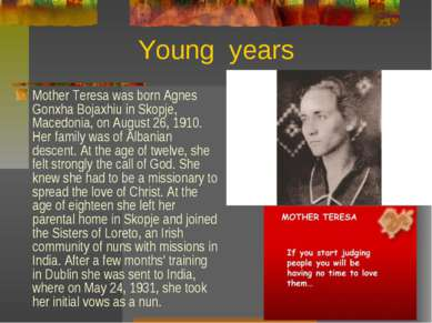 Young years Mother Teresa was born Agnes Gonxha Bojaxhiu in Skopje, Macedonia...