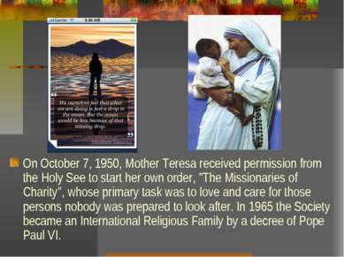 On October 7, 1950, Mother Teresa received permission from the Holy See to st...
