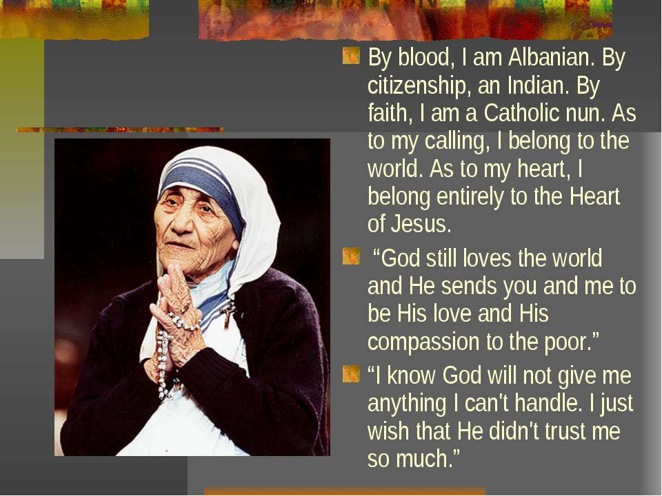 By blood, I am Albanian. By citizenship, an Indian. By faith, I am a Catholic...