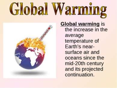 Global warming is the increase in the average temperature of Earth's near-sur...