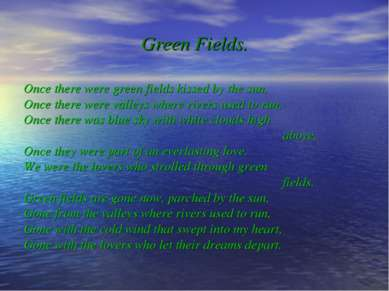 Green Fields. Once there were green fields kissed by the sun, Once there were...