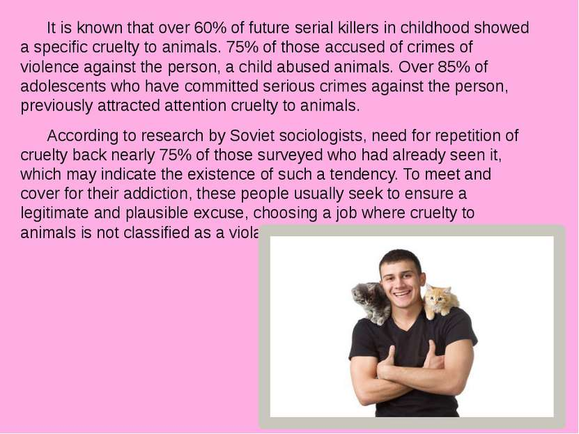 It is known that over 60% of future serial killers in childhood showed a spec...